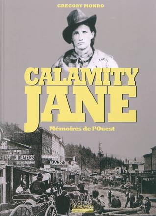 Calamity Jane: Mémoires De L'ouest par Gregory Monro