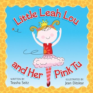 Little Leah Lou and Her Pink Tu by Teasha Seitz