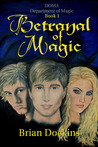 Betrayal of Magic: Doma: Department of Magic Book 1