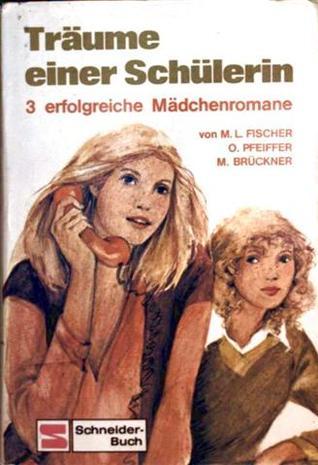 Träume einer Schülerin. 3 erfolgreiche Mädchenromane