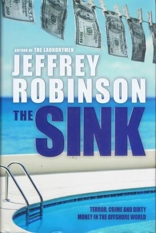 The Sink: Terror, Crime and Dirty Money in the Offshore World