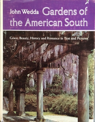 Gardens of the American South: Grace, Beauty, History and Romance in Text and Pictures