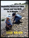 Beginning Montessori With Infants and Tots Birth to 24 Months