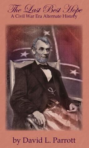 The Last Best Hope: A Civil War Era Alternate History