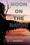 Moon on the Bayou (Val Bosanquet Mystery #3)