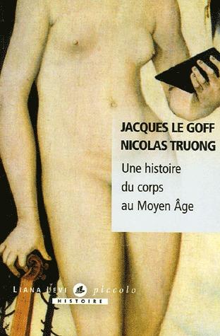 Une histoire du corps au Moyen Age by Jacques Le Goff