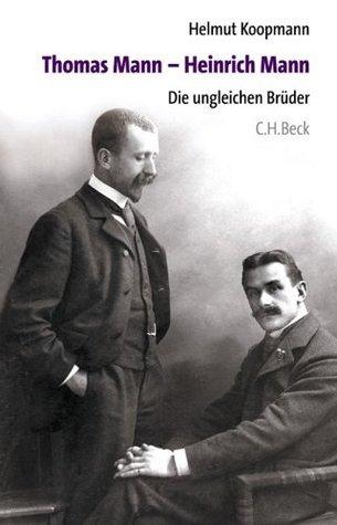 Thomas Mann - Heinrich Mann: Die ungleichen Brüder
