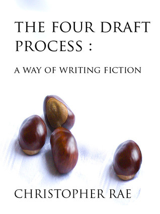 The Four Draft Process : A Way of Writing Fiction