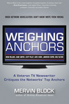Weighing Anchors: A Veteran TV Newswriter Critiques the Networks' Top Anchors