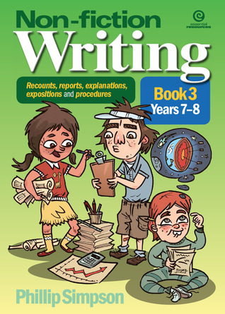 Non-fiction writing for Years 7-8 (Recounts, reports, explanations, expositions and procedures, #3)