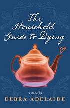 The household guide to dying: debra adelaide: 9780399155598.