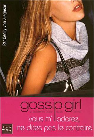 Vous m'adorez, ne dites pas le contraire (Gossip Girl, #2)