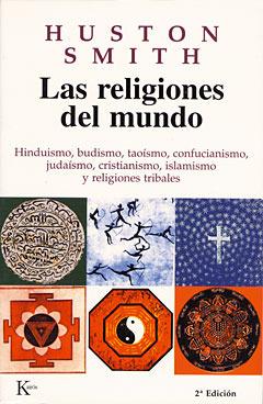 Las religiones del mundo. Hinduismo, budismo, taoismo, confucianismo, judaismo, cristianismo, islamismo y religiones tribales