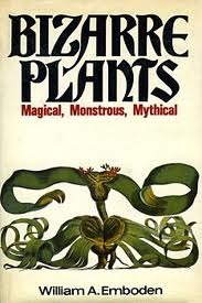 Ebook Bizarre Plants: Magical, Monstrous, Mythical by William A. Emboden TXT!