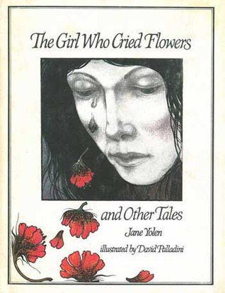 The Girl Who Cried Flowers and Other Tales