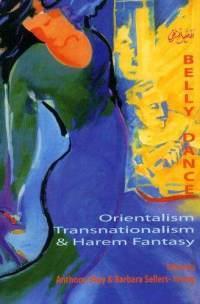 Belly Dance: Orientalism, Transnationalism, and Harem Fantasy