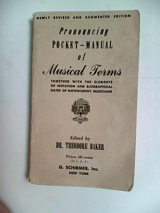 Pronouncing Pocket Manual of Musical Terms, Together With the Elements of Notation and Biographical Dates of Noteworthy Musicians