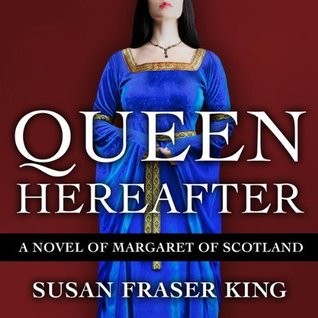 Ebook Queen Hereafter: A Novel of Margaret of Scotland by Susan Fraser King read!