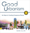 Good Urbanism: Six Steps to Creating Prosperous Places
