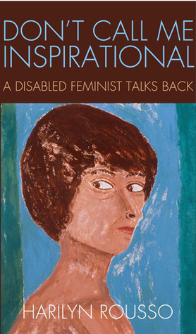 Don't Call Me Inspirational: A Disabled Feminist Talks Back
