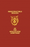 Indestructible Wolves of the Apocalypse Junkyard by Max G. Morton