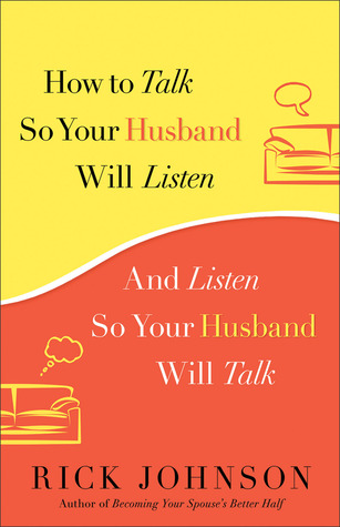 How to Talk So Your Husband Will Listen by Rick      Johnson
