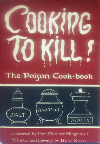 Cooking to Kill!: the Poison Cook-Book