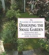 The Pleasure of Gardening: Designing the Small Garden: Inspirational Ideas for Planning and Planting