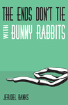 The Ends Don't Tie with Bunny Rabbits by Jeridel Banks