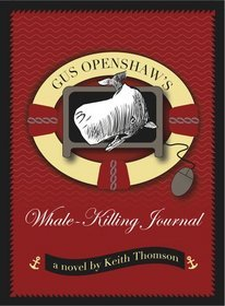 Gus Openshaw's Whale-Killing Journal by Keith Thomson
