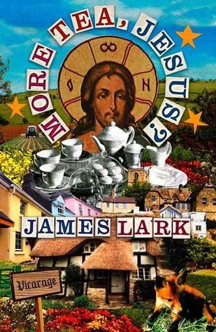 More Tea, Jesus? by James Lark