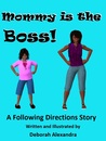 Mommy is the Boss!A Following Directions Story