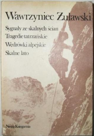 Trylogia tatrzańska. Sygnały ze skalnych ścian; Tragedie tatrzańskie. Wędrówki alpejskie; Skalne lato
