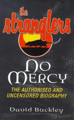 No Mercy The Authorized And Uncensored Biography Of The Stranglers