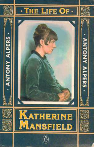 The Life of Katherine Mansfield by Antony Alpers