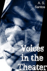 Voices in the Theater by A.S. Santos