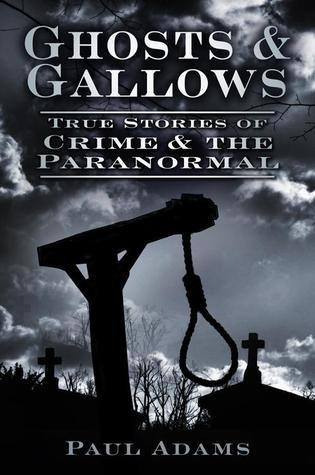 Ghosts & Gallows: True Stories of Crime and the Pa...