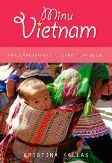 Minu Vietnam. Maailmakodanik, seljakott ja beebi (Minu..., # 46)