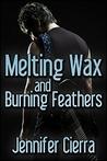 Melting Wax and Burning Feathers