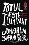 Totul este iluminat by Jonathan Safran Foer