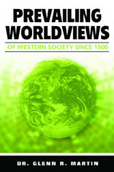 Prevailing Worldviews Of Western Society Since 1500 by Glenn R. Martin