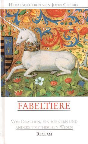 Fabeltiere. Von Drachen, Einhörnern und anderen mythischen Wesen by John F. Cherry
