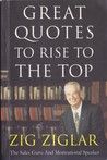 Great Quotes To Rise To The Top by Zig Ziglar