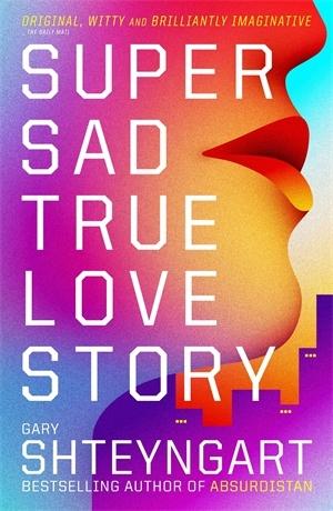 Super Sad True Love Story by Gary Shteyngart