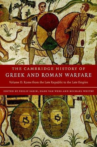 the-cambridge-history-of-greek-and-roman-warfare-volume-2-rome-from-the-late-republic-to-the-late-empire
