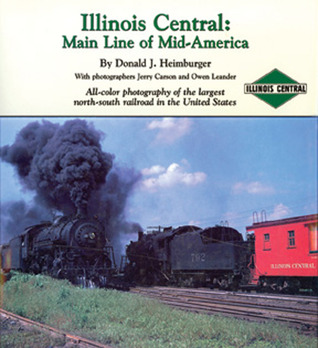 Illinois Central: Main Line of Mid-America: All-color photography of the largest north-south railroad in the United Stat