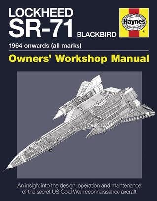Lockheed SR-71 Blackbird: 1964 onwards (all marks)--Owner's Workshop Manual