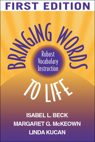 Bringing Words to Life: Robust Vocabulary Instruction