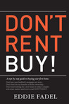 Don't Rent Buy! by Eddie Fadel