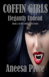Elegantly Undead (Coffin Girls, #1)